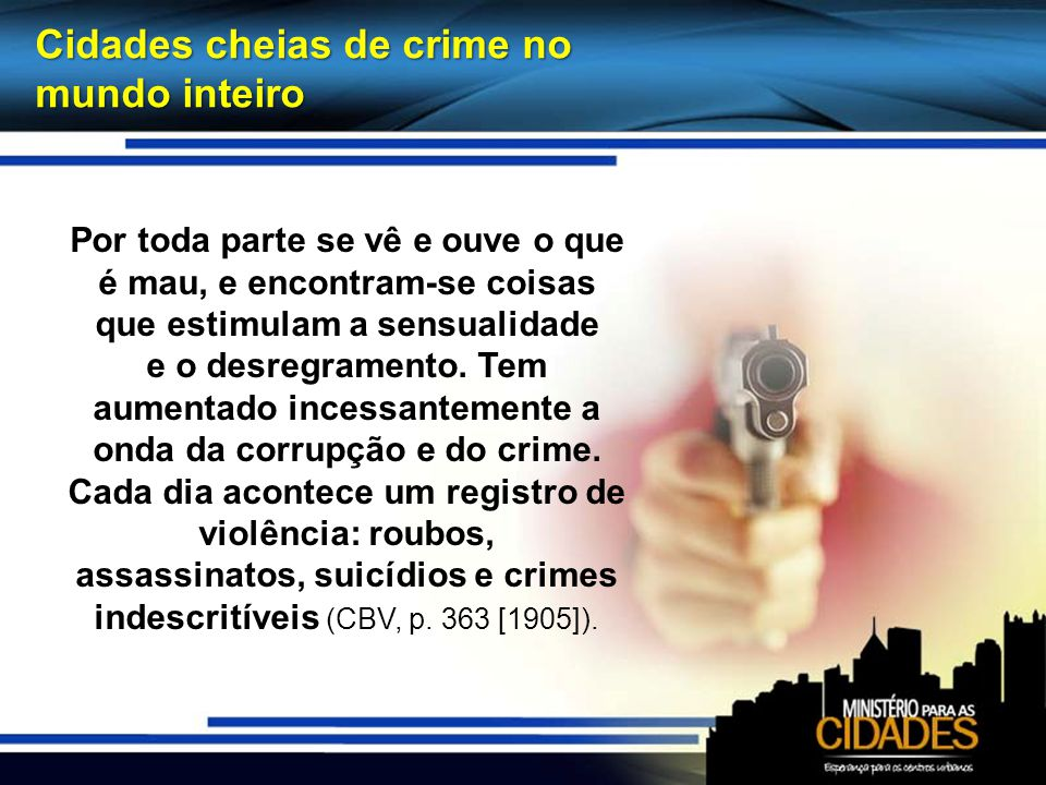 assassinatos, suicídios e crimes indescritíveis (CBV, p. 363 [1905]).